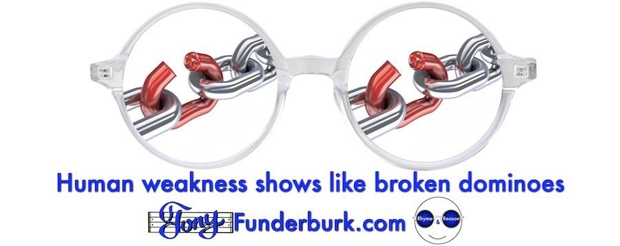 Human weakness shows like broken dominoes