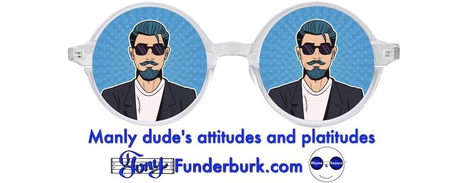 Manly dude's attitudes and platitudes