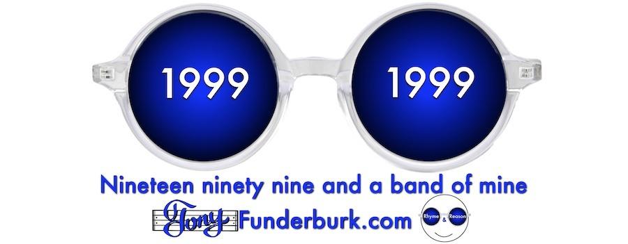 Nineteen ninety nine and a band of mine