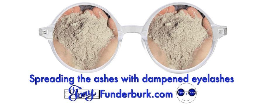 Spreading the ashes with dampened eyelashes