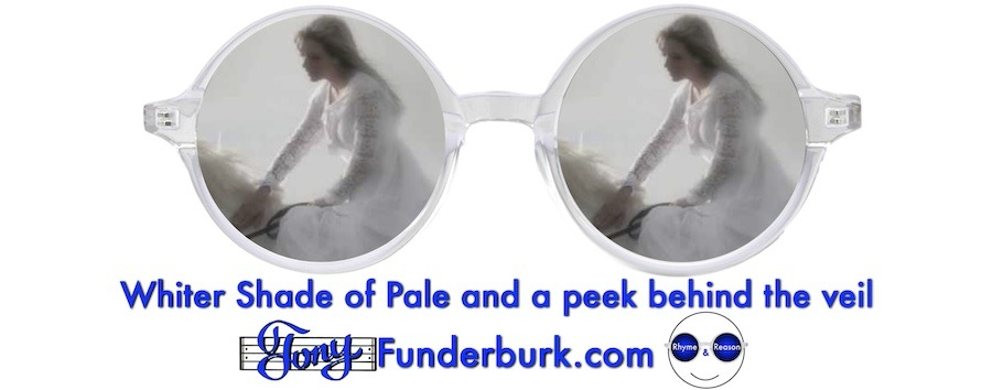 Whiter Shade of Pale and a peek behind the veil