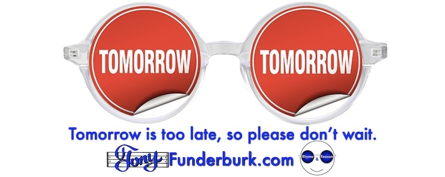 Tomorrow is too late so please don't wait.