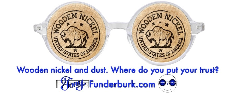 Wooden nickel and dust. Where do you put your trust?