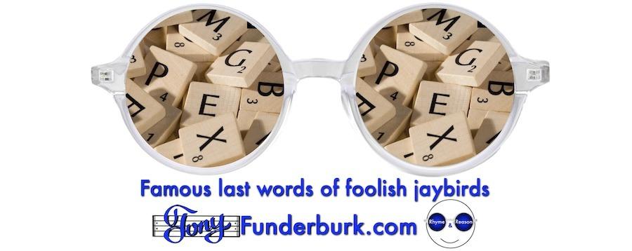 Famous last words of foolish jaybirds