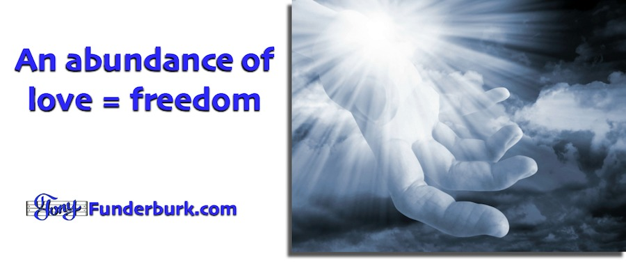 An abundance of love from God equals freedom.