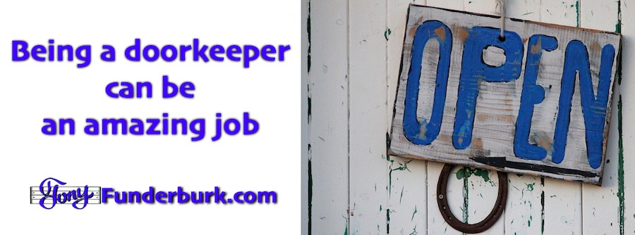 Being a doorkeeper can be an amazing job. But remember, location location location!