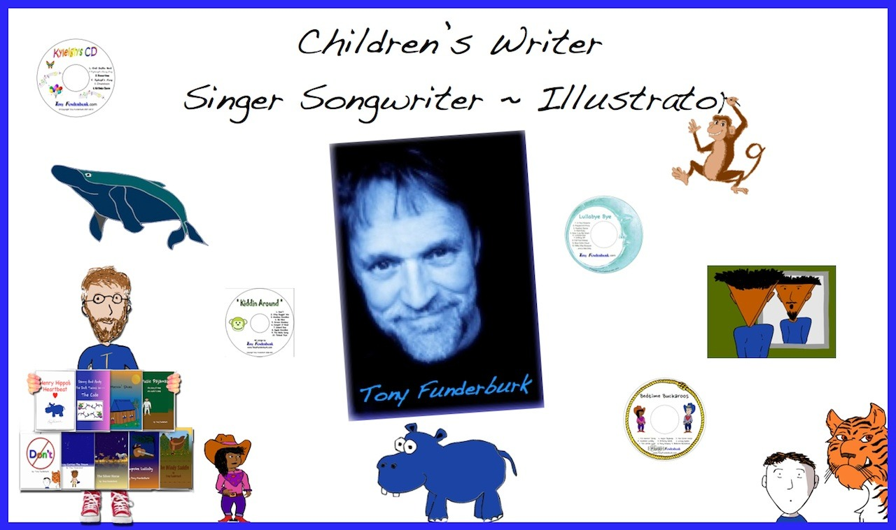 Children's writer - singer songwriter - illustrator, Tony Funderburk, and his words, music, and pictures.