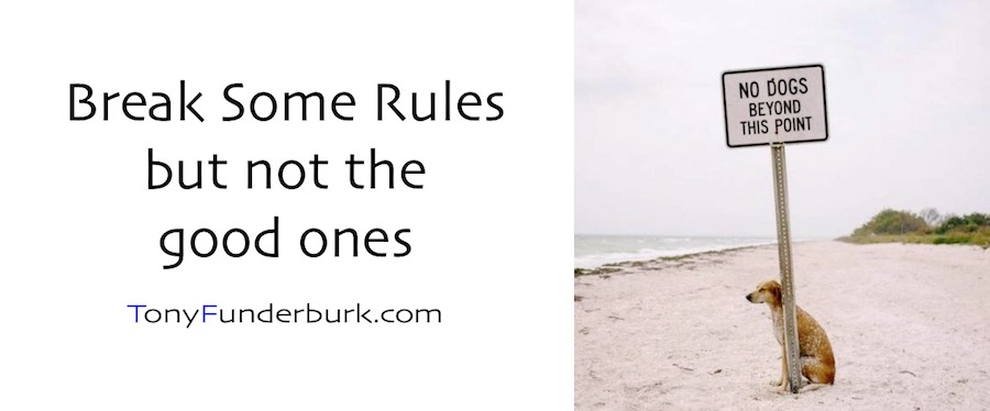 Break some rules - but not the good ones