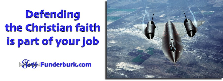 Defending the faith is part of your job as a Christian