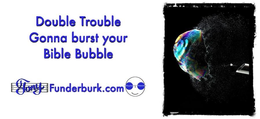 Double trouble - Gonna burst your Bible bubble