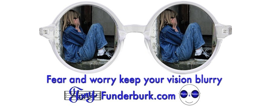 Fear and worry keep your vision blurry