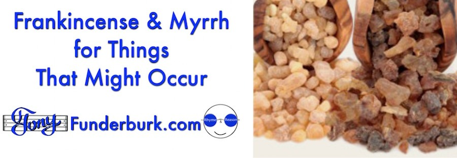 Frankincense and myrrh for things that might occur in your body