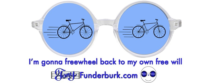 I'm gonna freewheel back to my own free will