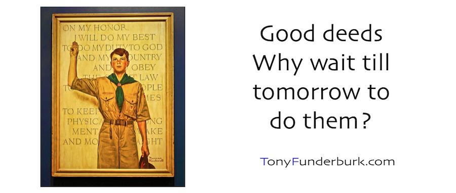 Good Deeds - why wait till tomorrow to do them?
