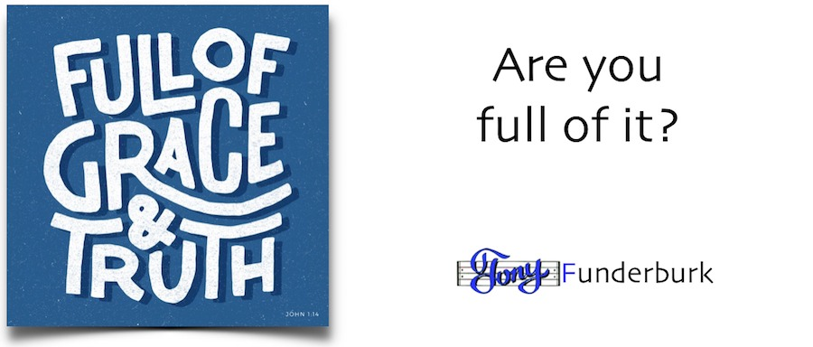 Grace and Truth - are you full of it?