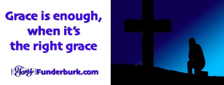 Grace is enough if it's God's grace