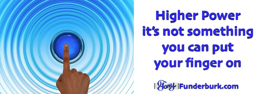 Higher Power - it's not something you can put your finger on