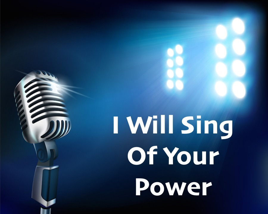 I Will Sing Of Your Power