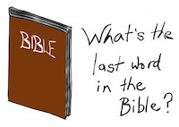 Pro life writer singer illustrator, Tony Funderburk, wants to know what the Last Word in the Bible is