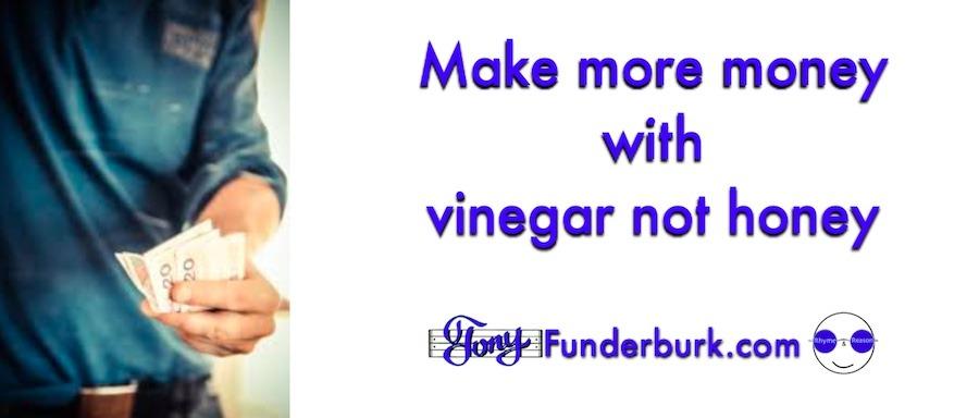 Make more money with vinegar not honey