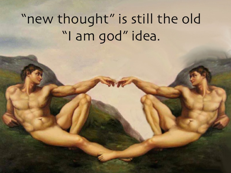 """New Thought is still trying to make """"self"""" God"""