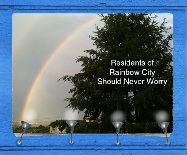 Rainbow City residents should never worry.