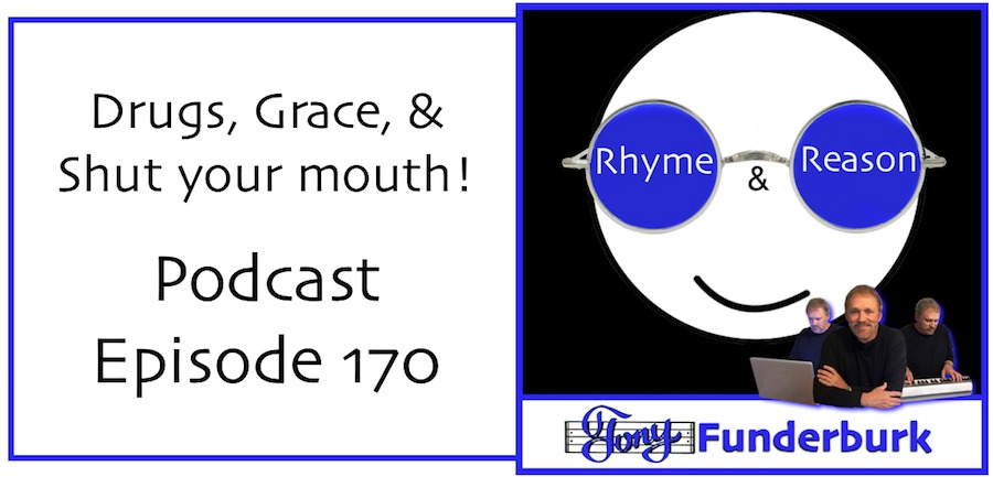 Rhyme and Reason Podcast - Episode 170 - Drugs, Grace, and Shut Your Mouth
