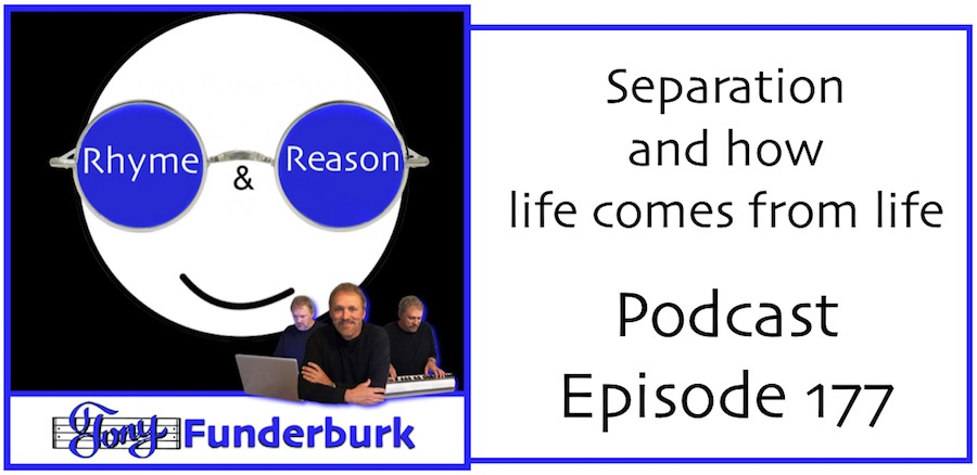 Separation and Life from Life - Rhyme and Reason Podcast 177