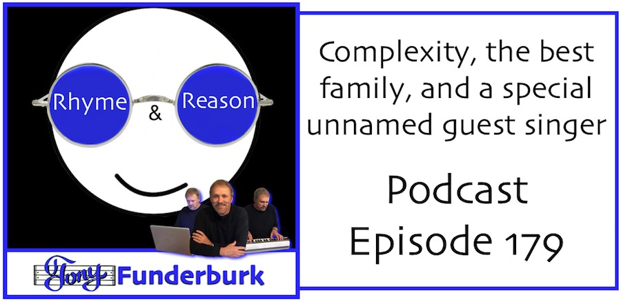 Complexity in life, the best family, and an unnamed guest singer - Rhyme and Reason Podcast 179