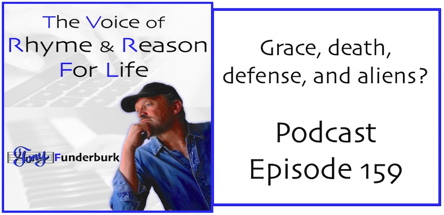 Grace, death, defense, and aliens. It's all in the Rhyme and Reason Podcast Episode 159.