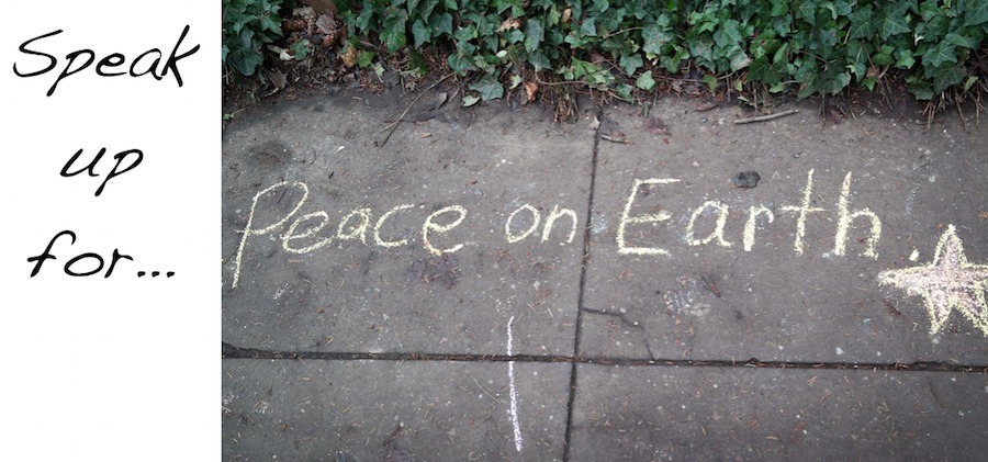Speak Up For Peace on Earth