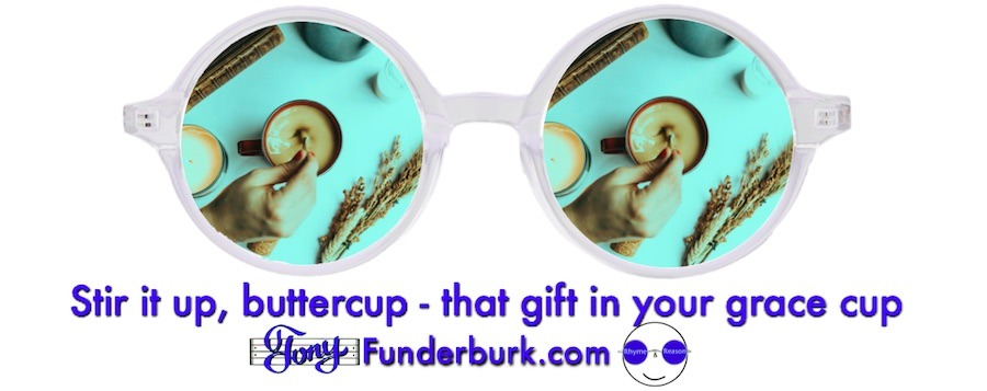 Stir it up, buttercup - that gift in your grace cup