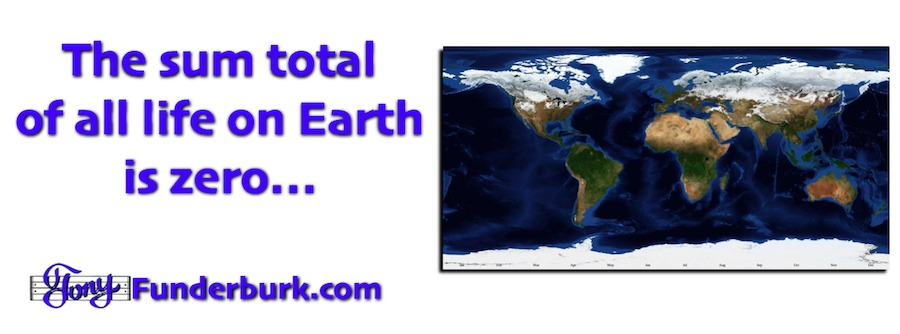 The Sum total of all life on Earth is zero, if...