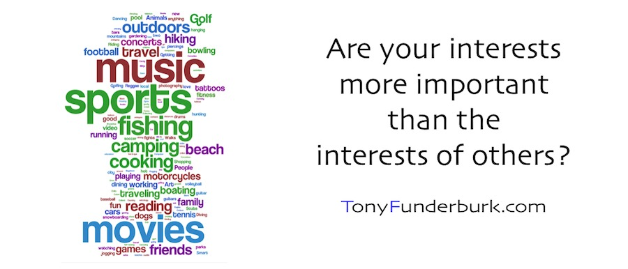 The interests of others should be more important than your own.