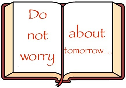 "Jesus said ""Do not Worry About Tomorrow"""
