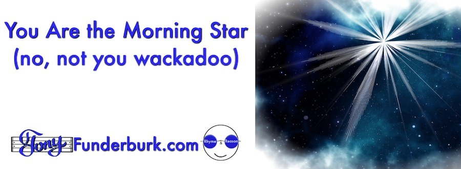 You Are the Morningstar - from the song by singer songwriter Tony Funderburk