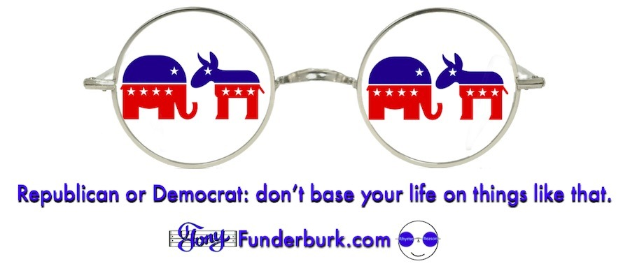 republican or democrat - don't base your life on things like that