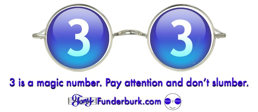 Three is a magic number. Pay attention and don't slumber.