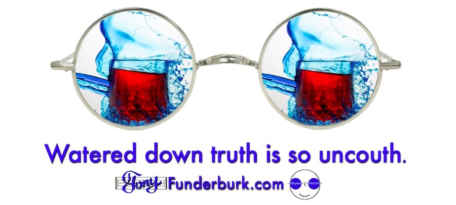 Watered down truth is so uncouth